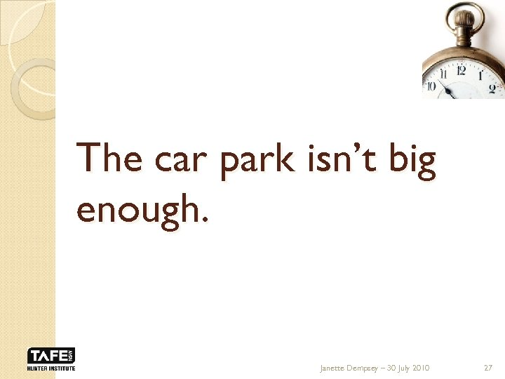 The car park isn't big enough. Janette Dempsey – 30 July 2010 27