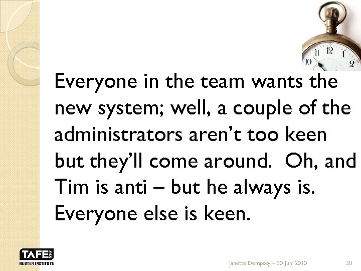 Everyone in the team wants the new system; well, a couple of the administrators