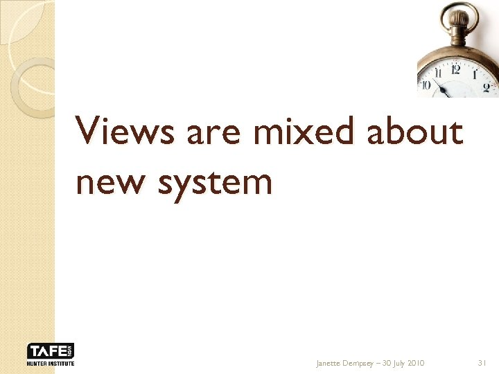 Views are mixed about new system Janette Dempsey – 30 July 2010 31