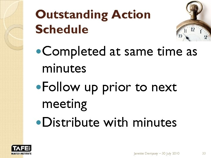 Outstanding Action Schedule Completed at same time as minutes Follow up prior to next