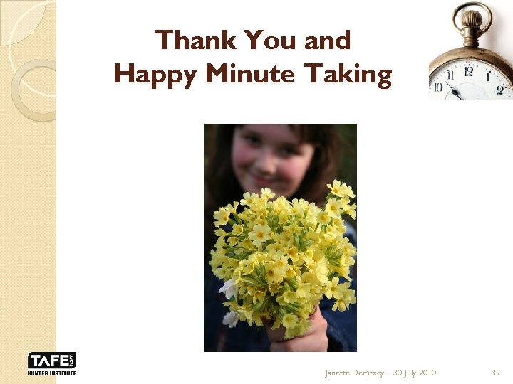 Thank You and Happy Minute Taking Janette Dempsey – 30 July 2010 39