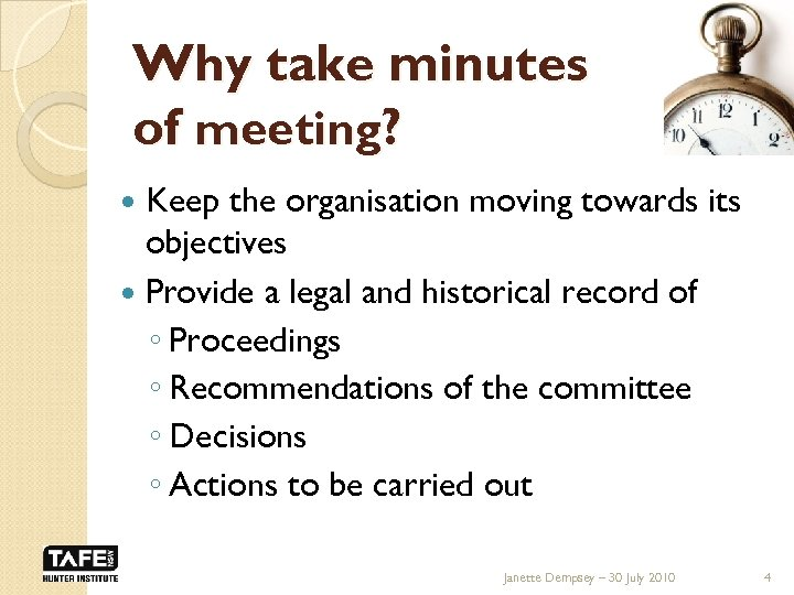 Why take minutes of meeting? Keep the organisation moving towards its objectives Provide a