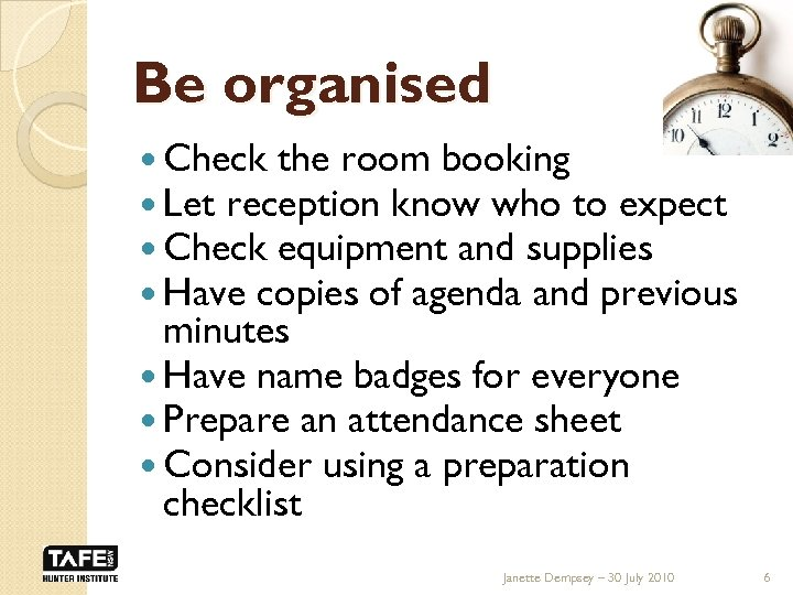 Be organised Check the room booking Let reception know who to expect Check equipment
