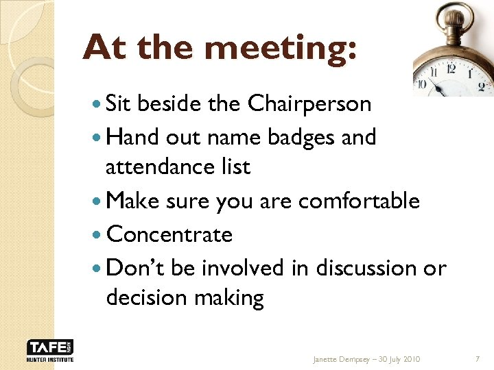 At the meeting: Sit beside the Chairperson Hand out name badges and attendance list
