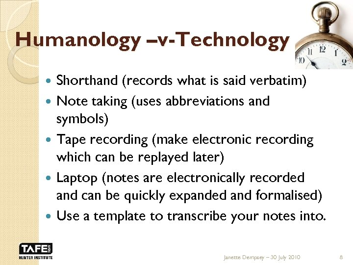 Humanology –v-Technology Shorthand (records what is said verbatim) Note taking (uses abbreviations and symbols)