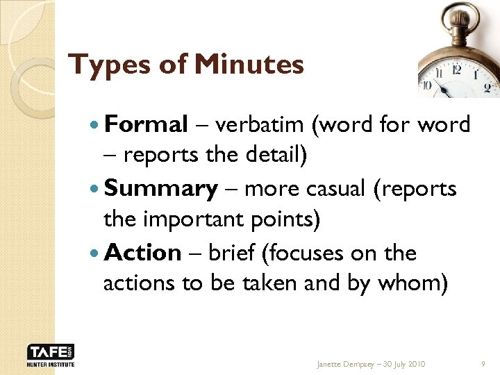 Types of Minutes Formal – verbatim (word for word – reports the detail) Summary