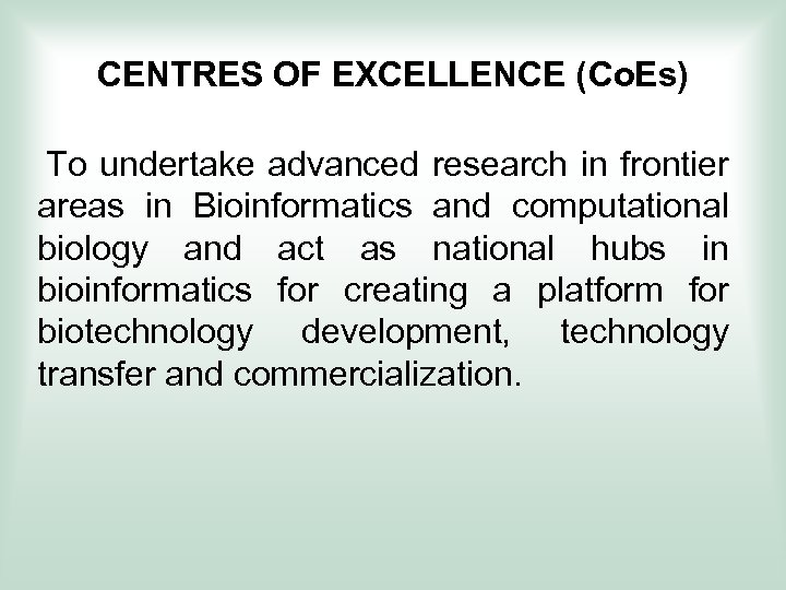 CENTRES OF EXCELLENCE (Co. Es) To undertake advanced research in frontier areas in Bioinformatics