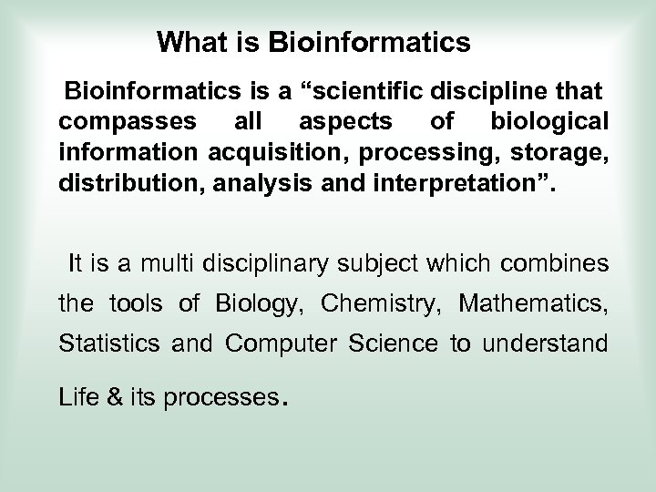 """What is Bioinformatics is a """"scientific discipline that compasses all aspects of biological information"""