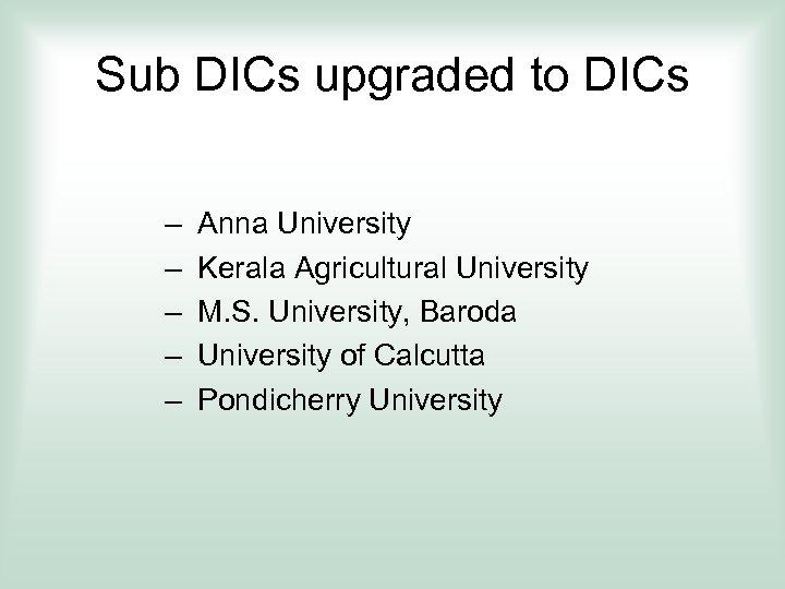 Sub DICs upgraded to DICs – – – Anna University Kerala Agricultural University M.