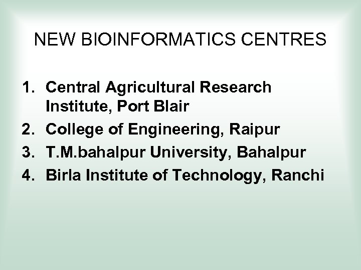NEW BIOINFORMATICS CENTRES 1. Central Agricultural Research Institute, Port Blair 2. College of Engineering,