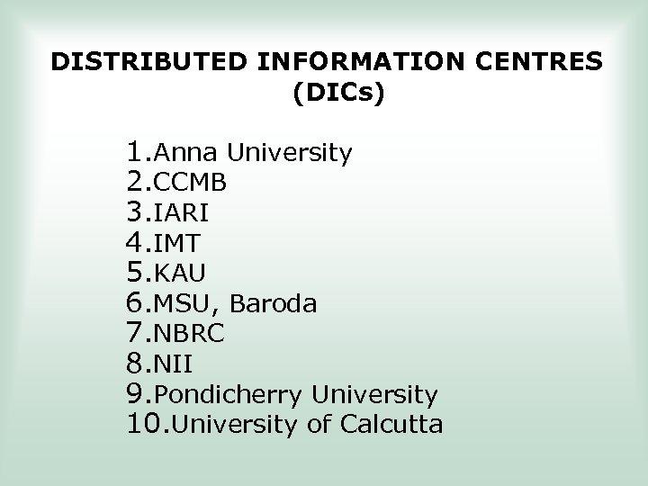 DISTRIBUTED INFORMATION CENTRES (DICs) 1. Anna University 2. CCMB 3. IARI 4. IMT 5.