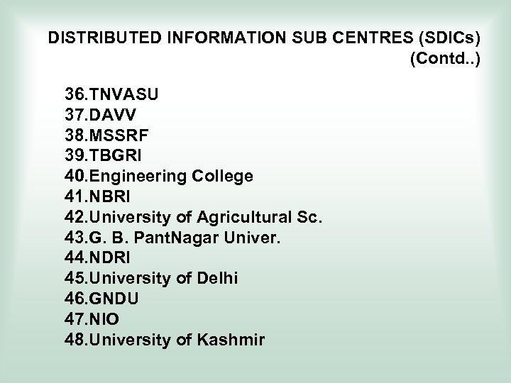 DISTRIBUTED INFORMATION SUB CENTRES (SDICs) (Contd. . ) 36. TNVASU 37. DAVV 38. MSSRF