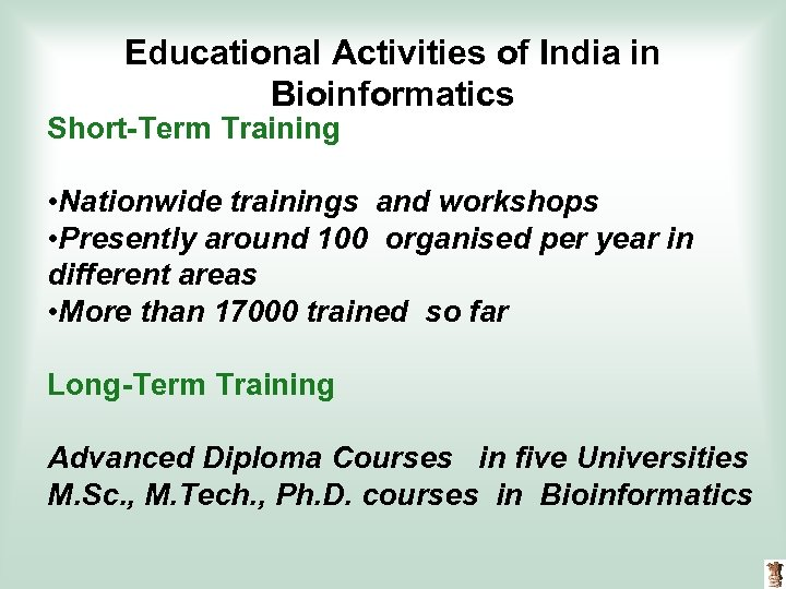 Educational Activities of India in Bioinformatics Short-Term Training • Nationwide trainings and workshops •