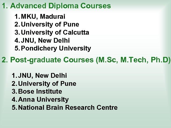 1. Advanced Diploma Courses 1. MKU, Madurai 2. University of Pune 3. University of