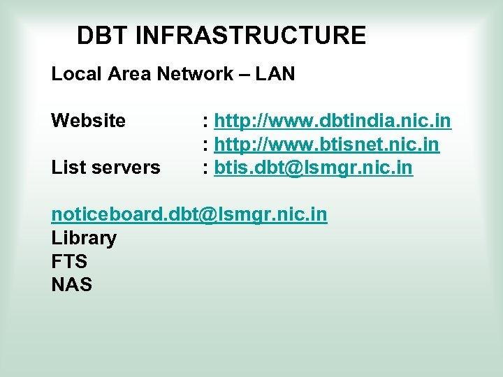 DBT INFRASTRUCTURE Local Area Network – LAN Website : http: //www. dbtindia. nic. in