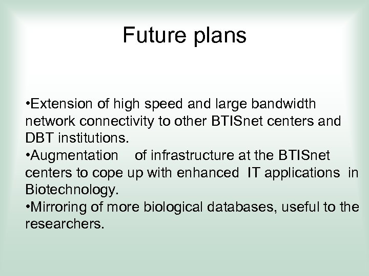 Future plans • Extension of high speed and large bandwidth network connectivity to other