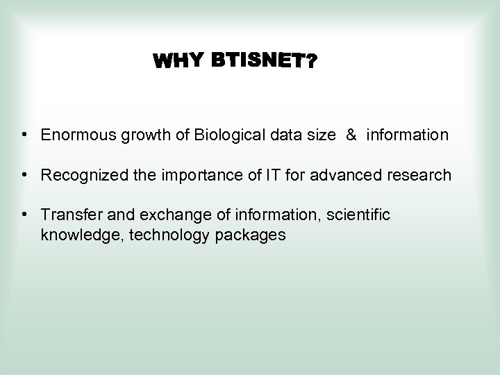 • Enormous growth of Biological data size & information • Recognized the importance