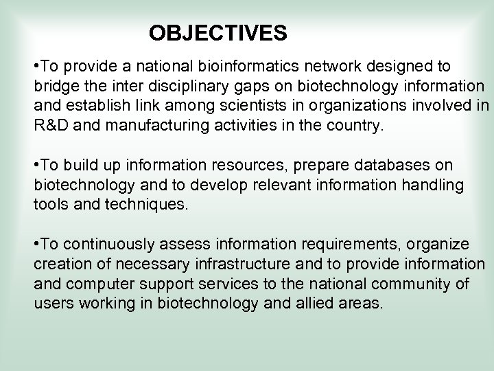 OBJECTIVES • To provide a national bioinformatics network designed to bridge the inter disciplinary