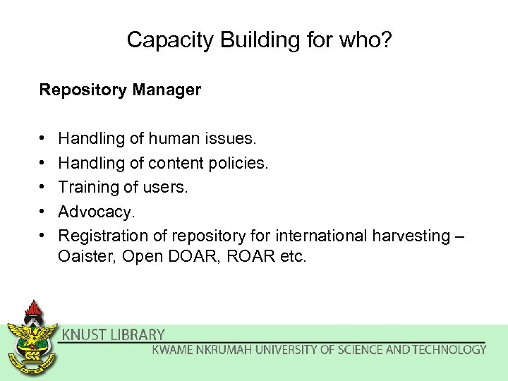 Capacity Building for who? Repository Manager • • • Handling of human issues. Handling