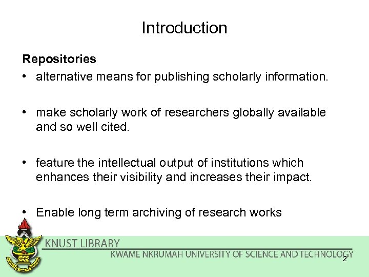 Introduction Repositories • alternative means for publishing scholarly information. • make scholarly work of