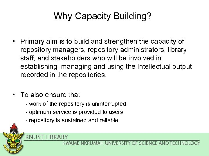 Why Capacity Building? • Primary aim is to build and strengthen the capacity of