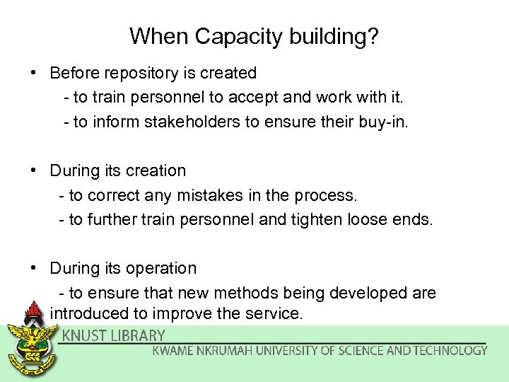 When Capacity building? • Before repository is created - to train personnel to accept