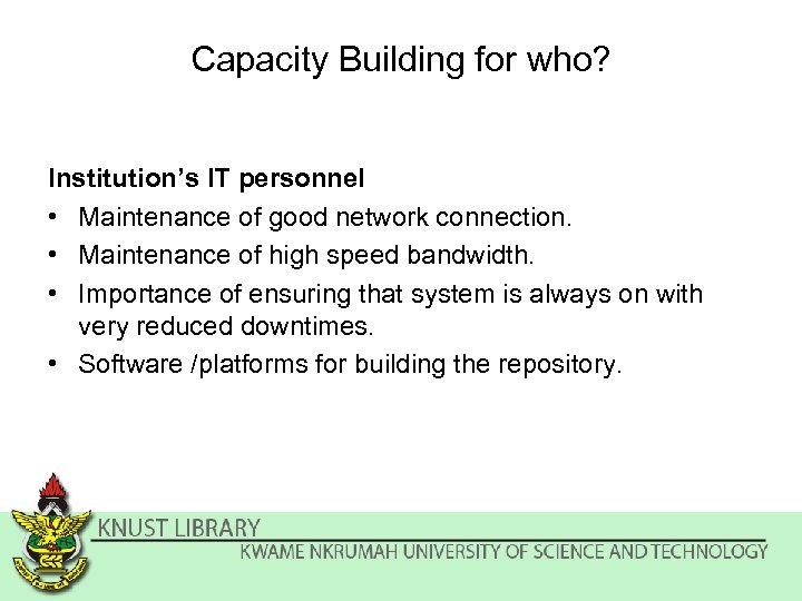 Capacity Building for who? Institution's IT personnel • Maintenance of good network connection. •