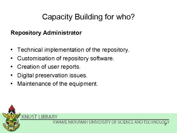 Capacity Building for who? Repository Administrator • • • Technical implementation of the repository.