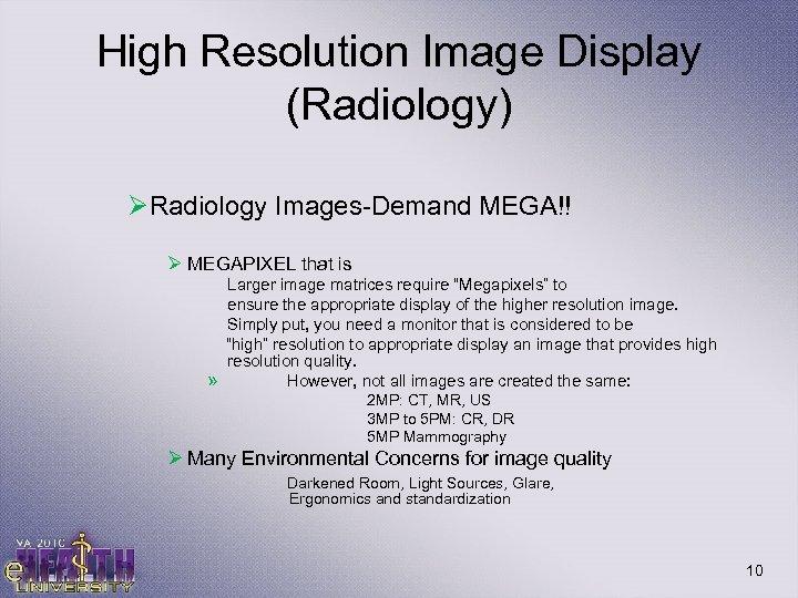 High Resolution Image Display (Radiology) ØRadiology Images-Demand MEGA!! Ø MEGAPIXEL that is Larger image