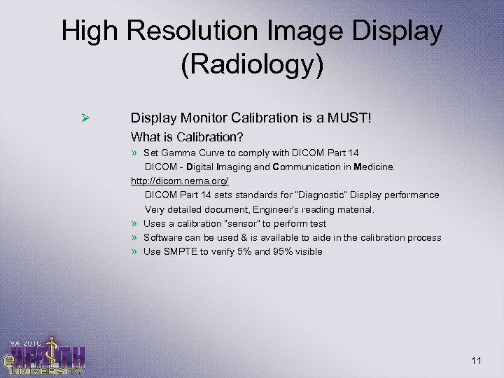 High Resolution Image Display (Radiology) Ø Display Monitor Calibration is a MUST! What is