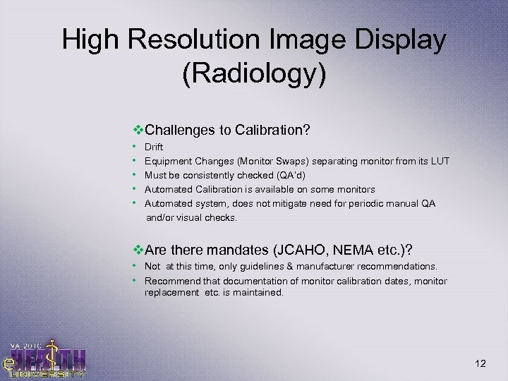 High Resolution Image Display (Radiology) v. Challenges to Calibration? • • • Drift Equipment