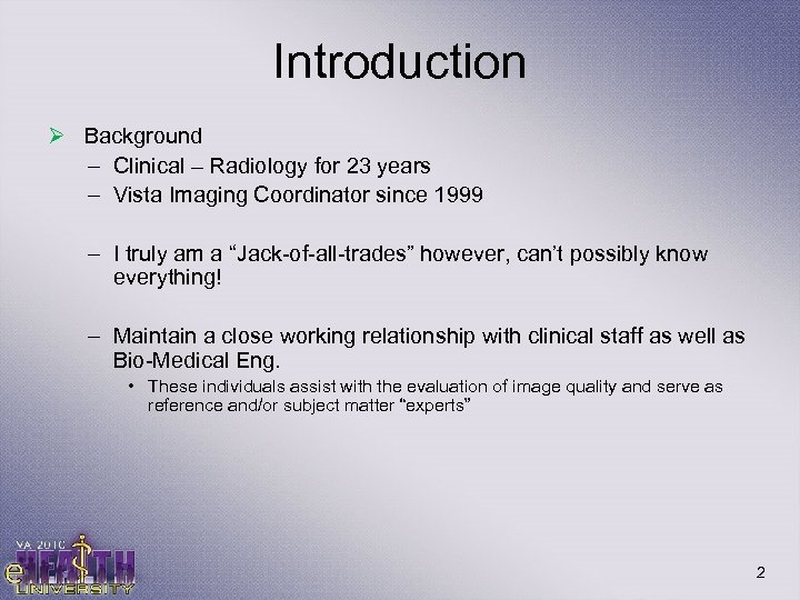 Introduction Ø Background – Clinical – Radiology for 23 years – Vista Imaging Coordinator
