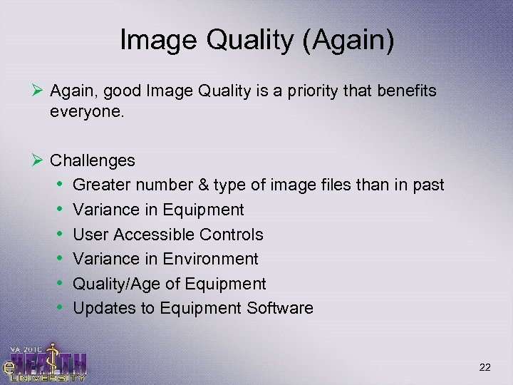 Image Quality (Again) Ø Again, good Image Quality is a priority that benefits everyone.