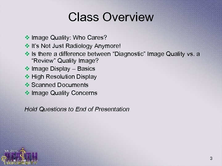 Class Overview v Image Quality: Who Cares? v It's Not Just Radiology Anymore! v