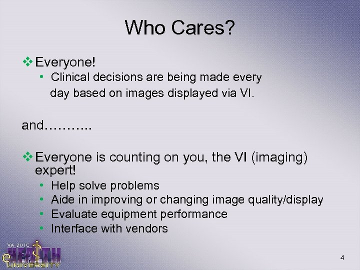 Who Cares? v Everyone! • Clinical decisions are being made every day based on