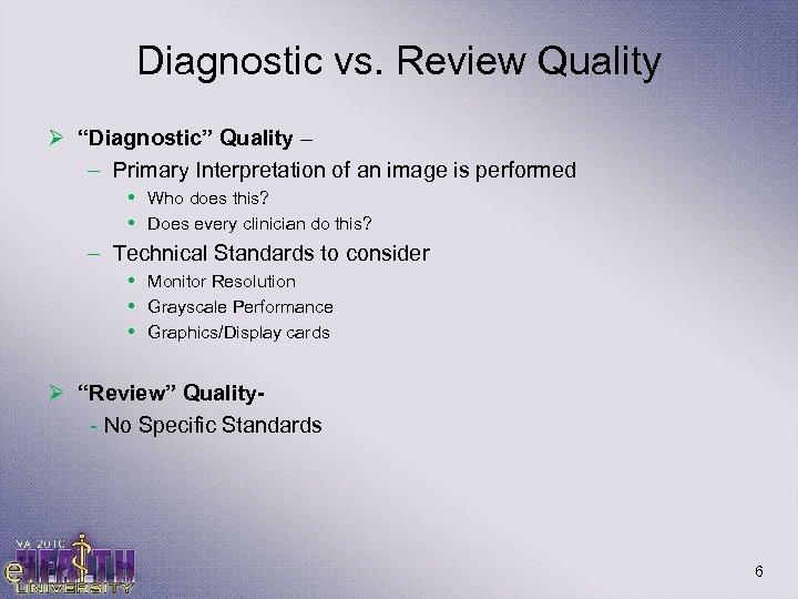 """Diagnostic vs. Review Quality Ø """"Diagnostic"""" Quality – – Primary Interpretation of an image"""