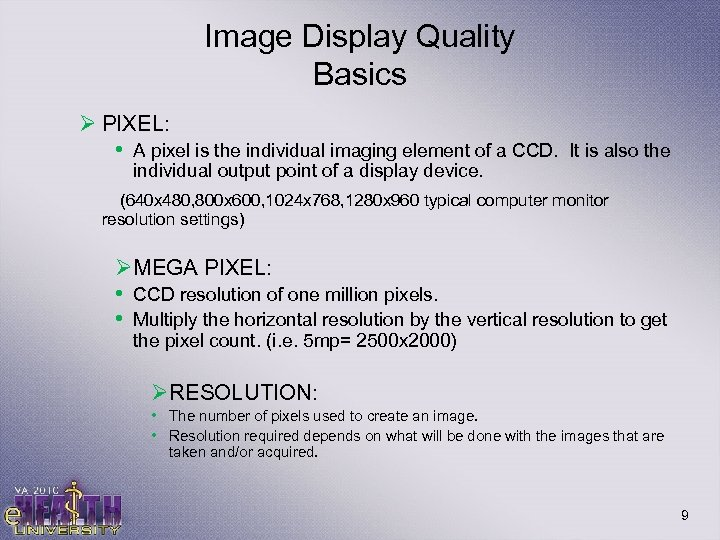 Image Display Quality Basics Ø PIXEL: • A pixel is the individual imaging element