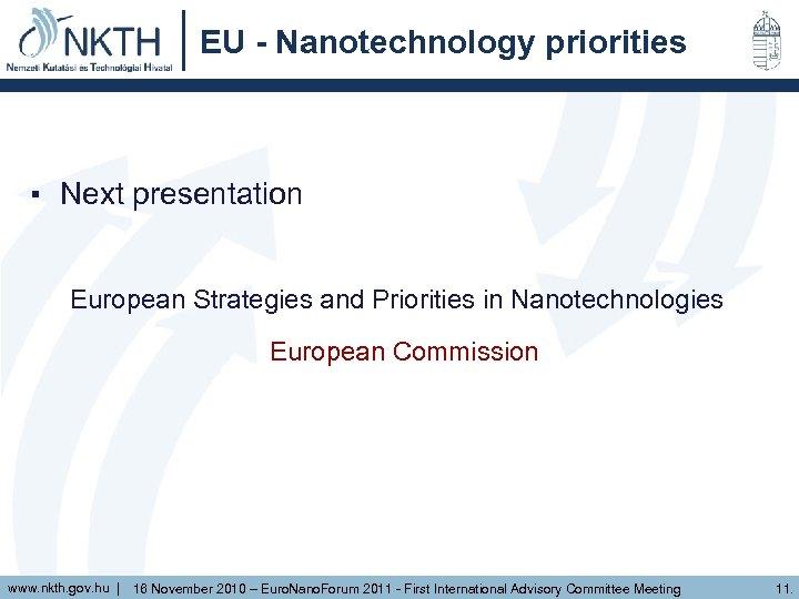 EU - Nanotechnology priorities ▪ Next presentation European Strategies and Priorities in Nanotechnologies European