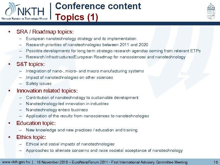 Conference content Topics (1) • SRA / Roadmap topics: – – • European nanotechnology