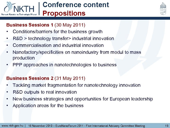 Conference content Propositions Business Sessions 1 (30 May 2011) • Conditions/barriers for the business