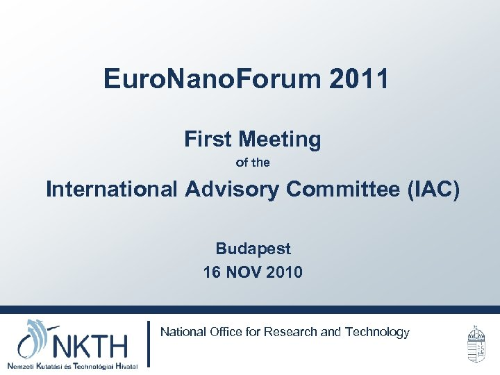 Euro. Nano. Forum 2011 First Meeting of the International Advisory Committee (IAC) Budapest 16