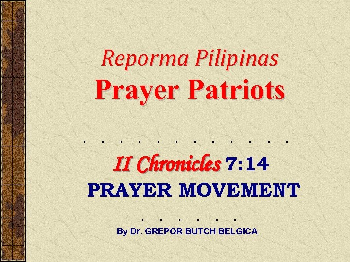 Reporma Pilipinas Prayer Patriots II Chronicles 7: 14 PRAYER MOVEMENT By Dr. GREPOR BUTCH