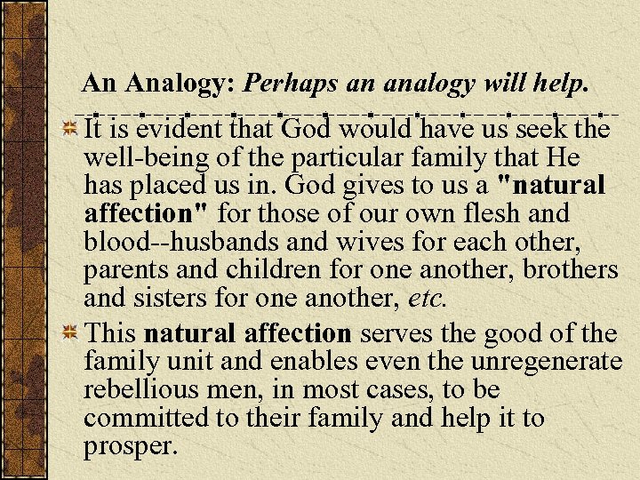 An Analogy: Perhaps an analogy will help. It is evident that God would have