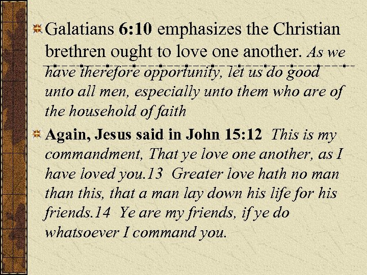 Galatians 6: 10 emphasizes the Christian brethren ought to love one another. As we