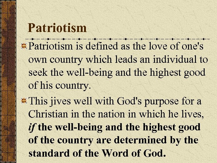 Patriotism is defined as the love of one's own country which leads an individual