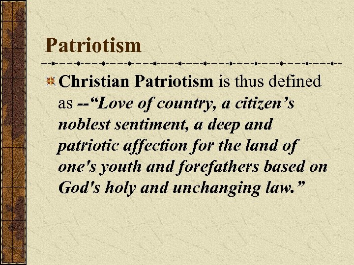 "Patriotism Christian Patriotism is thus defined as --""Love of country, a citizen's noblest sentiment,"