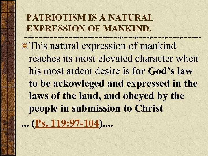 PATRIOTISM IS A NATURAL EXPRESSION OF MANKIND. This natural expression of mankind reaches its