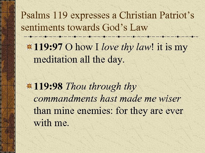 Psalms 119 expresses a Christian Patriot's sentiments towards God's Law 119: 97 O how