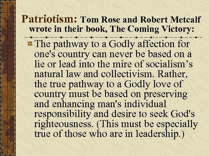Patriotism: Tom Rose and Robert Metcalf wrote in their book, The Coming Victory: The