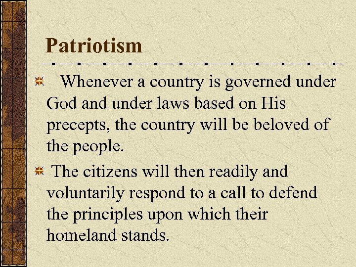 Patriotism Whenever a country is governed under God and under laws based on His
